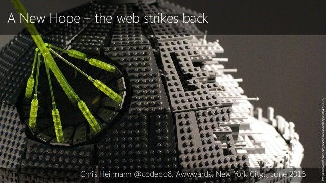 A New Hope – the web strikes back Chris Heilmann @codepo8, Awwwards, New York City…, June 2016 https://www.flickr.com/phot...