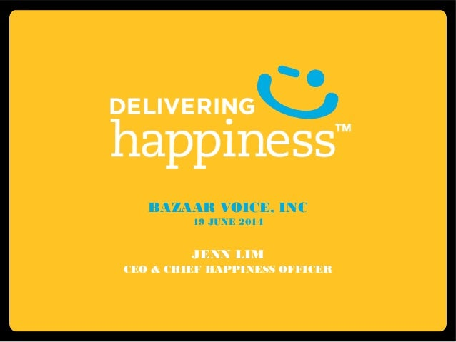 BAZAAR VOICE, INC 19 JUNE 2014 JENN LIM CEO & CHIEF HAPPINESS OFFICER