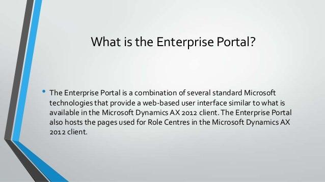 What is the Enterprise Portal? • The Enterprise Portal is a combination of several standard Microsoft technologies that pr...
