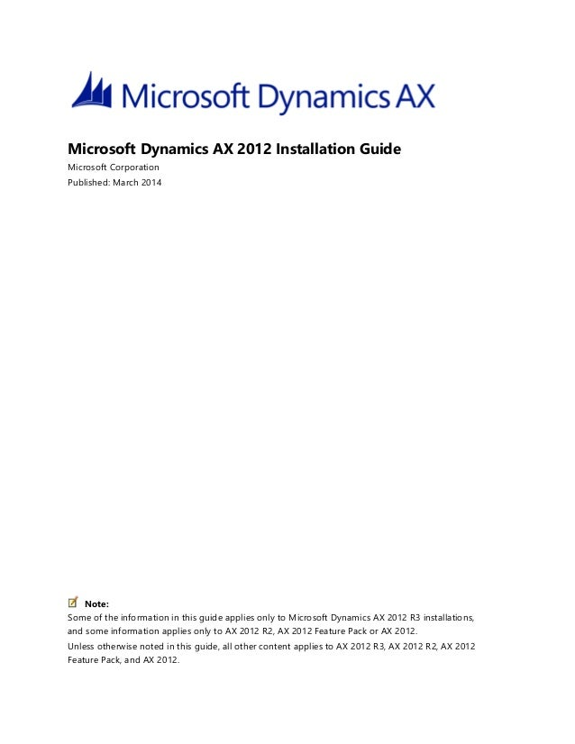 Microsoft Dynamics AX 2012 Installation Guide Microsoft Corporation Published: March 2014 Some of the information in this ...