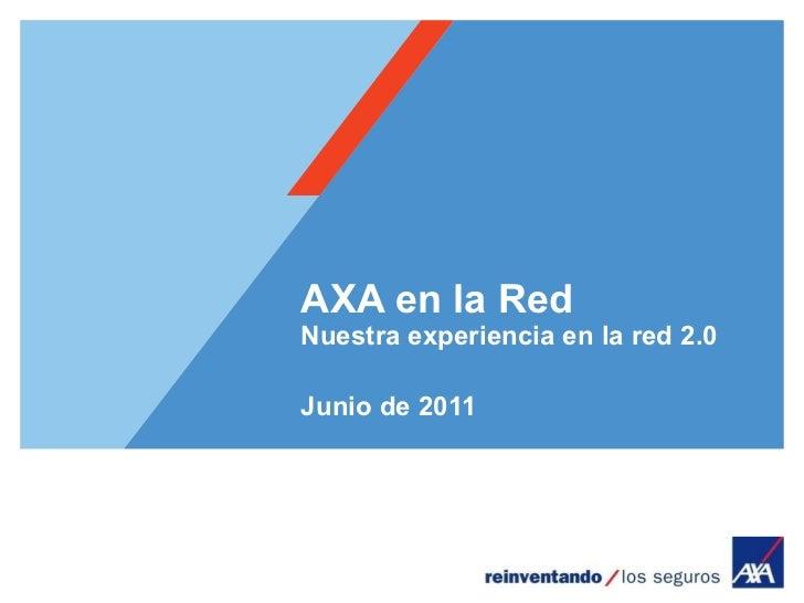 AXA en la Red Nuestra experiencia en la red 2.0 Junio de 2011