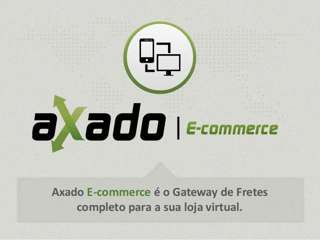 Axado E-commerce é o Gateway de Fretes completo para a sua loja virtual.