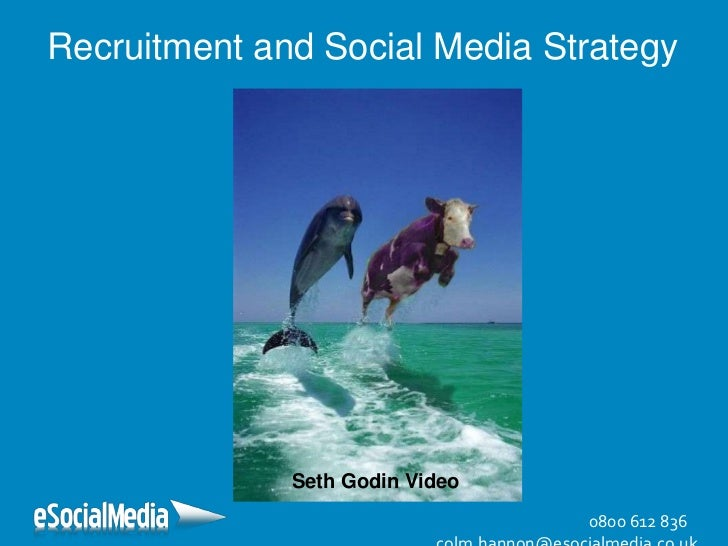 Recruitment and Social Media Strategy              Seth Godin Video                                 0800 612 836