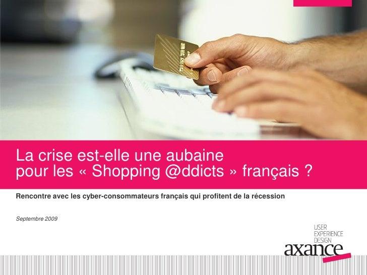 La crise est-elle une aubaine pour les «Shopping @ddicts» français ? Rencontre avec les cyber-consommateurs français qui...