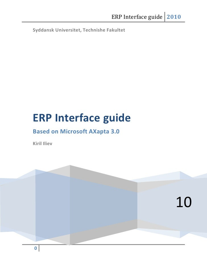 Syddansk Universitet, Technishe Fakultet10ERP Interface guideBased on Microsoft AXapta 3.0Kiril Iliev<br />Contents TOC o ...