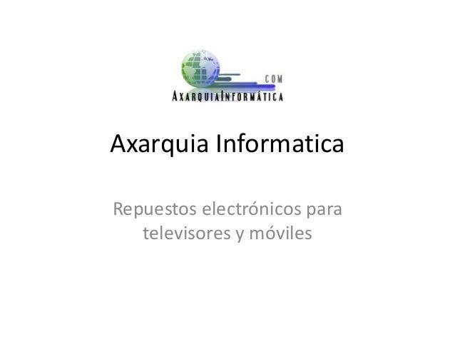 Axarquia Informatica Repuestos electrónicos para televisores y móviles