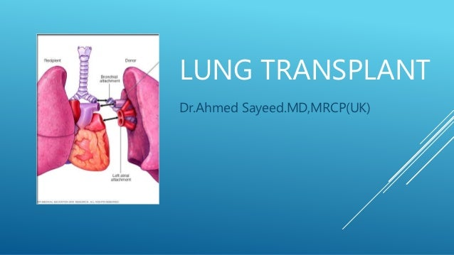 LUNG TRANSPLANT Dr.Ahmed Sayeed.MD,MRCP(UK)