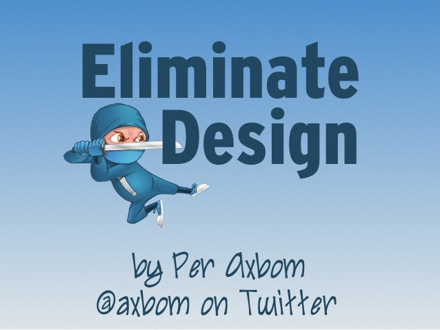 EliminateDesignby Per Axbom@axbom on Twitter