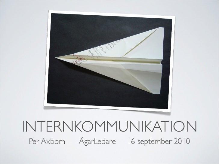 INTERNKOMMUNIKATION Per Axbom   ÄgarLedare   16 september 2010