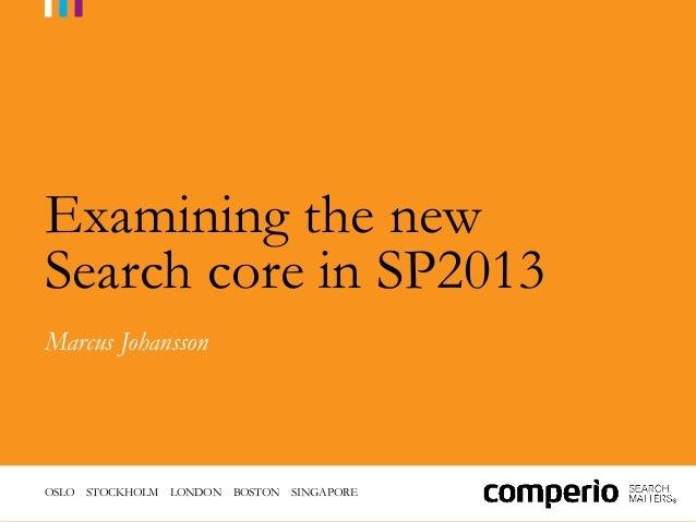 Examining the newSearch core in SP2013Marcus JohanssonOSLO STOCKHOLM   LONDON   BOSTON   SINGAPORE