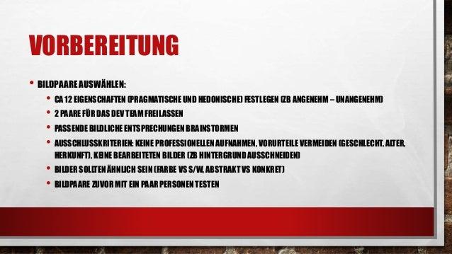 VORBEREITUNG • PRAGMATISCH -> USABILITY ZB STRUKTURIERT – UNSTRUKTURIERT • HEDONISCH -> IDENTIFIKATION/STIMULATION ZB ANSP...