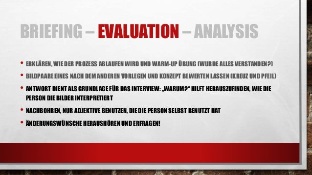 BRIEFING – EVALUATION – ANALYSIS • TRANSKRIBIEREN: WORT FÜR WORT • SEGMENTIEREN: JEDES SEGMENT SOLL GENAU EINE AUSSAGE BEI...