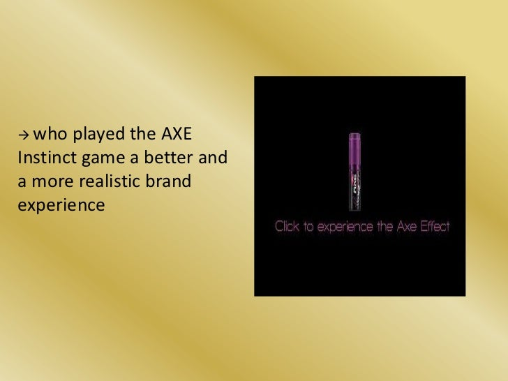 axe strategy Axe deodorant proposed target market, positioning, communications objectives and strategies a) proposed target market: consumer characteristics buying situations.