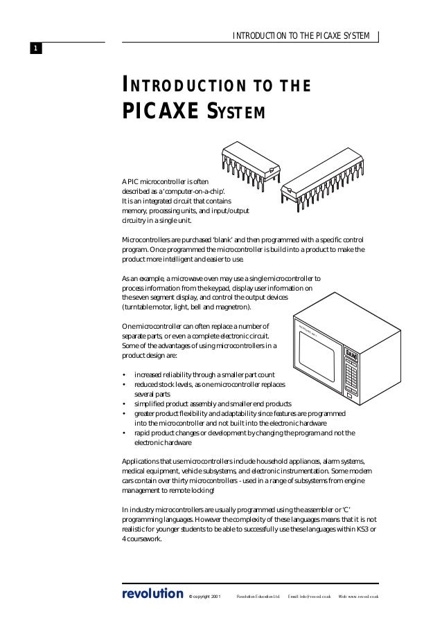 INTRODUCTION TO THE PICAXE SYSTEM 1  INTRODUCTION TO THE PICAXE SYSTEM A PIC microcontroller is often described as a 'comp...