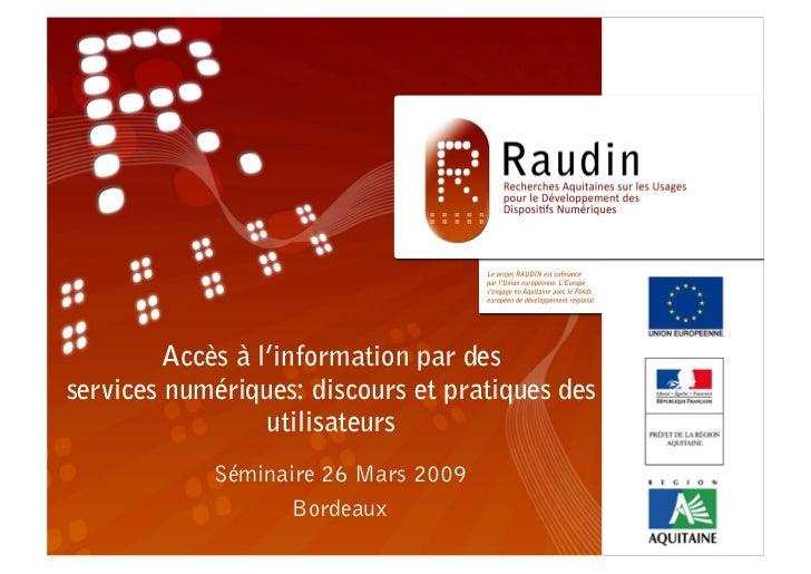 RAUDINAccès à l'information par des   services numériques: discours et pratiques des         utilisateurs     Séminaire 26...