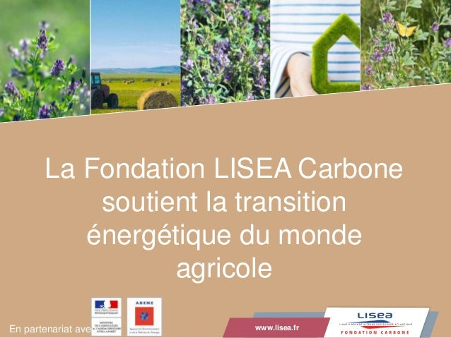 www.lisea.fr LA GRANDE VITESSE SUD EUROPE ATLANTIQUE La Fondation LISEA Carbone soutient la transition énergétique du mond...