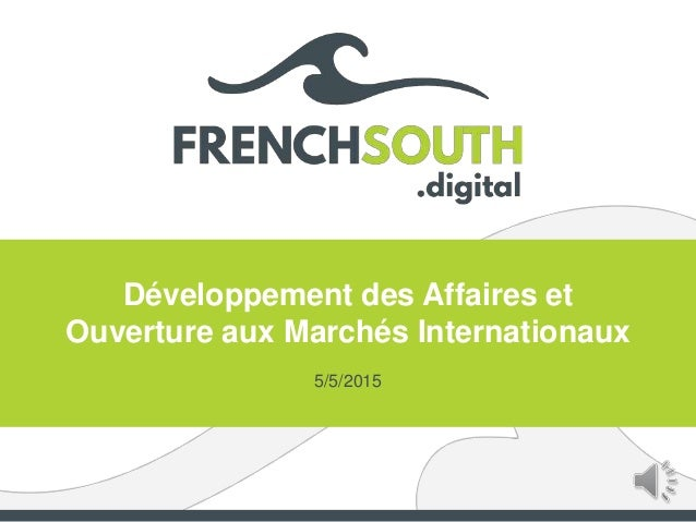 Développement des Affaires et Ouverture aux Marchés Internationaux 5/5/2015