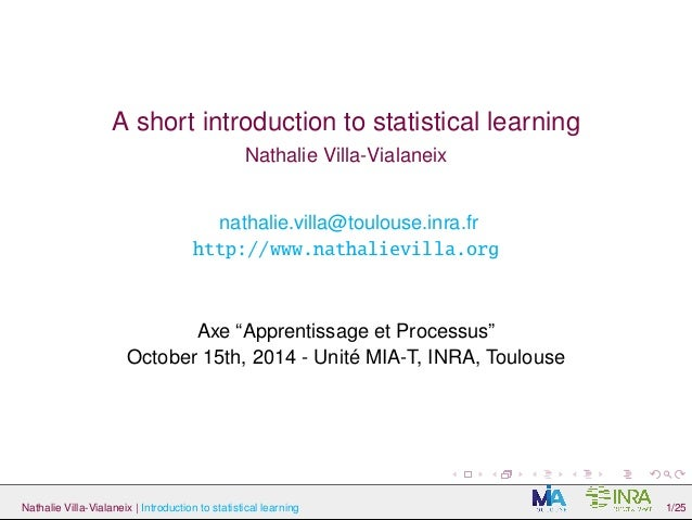 A short introduction to statistical learning  Nathalie Villa-Vialaneix  nathalie.villa@toulouse.inra.fr  http://www.nathal...
