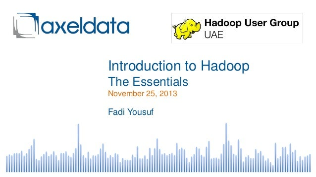 Introduction to Hadoop The Essentials November 25, 2013  Fadi Yousuf