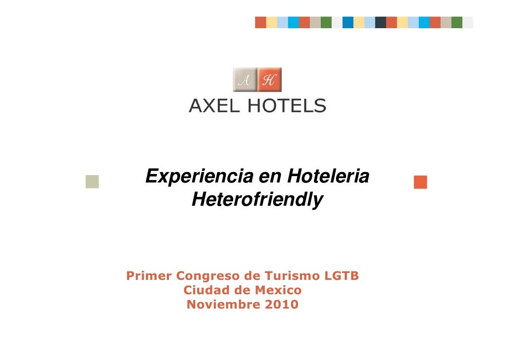 Experiencia en Hoteleria      HeterofriendlyPrimer Congreso de Turismo LGTB        Ciudad de Mexico        Noviembre 2010