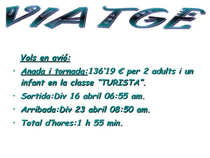 """G <ul><li>Vols en avió: </li></ul><ul><li>Anada i tornada: 136'19 € per 2 adults i un infant en la classe """"TURISTA"""". </li>..."""