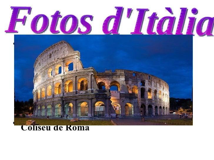 f <ul><li>Coliseu de Roma </li></ul>Fotos d'Itàlia