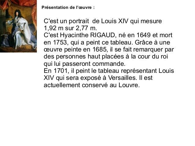 Présentation de l'œuvre : C'est un portrait de Louis XIV qui mesure 1,92 m sur 2,77 m. C'est Hyacinthe RIGAUD, né en 1649 ...