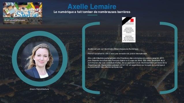 #PortraitDeStartuper 1Axelle Lemaire Le numérique a fait tomber de nombreuses barrières Axelle Lemaire est Secrétaire d'Et...