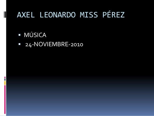 AXEL LEONARDO MISS PÉREZ  MÚSICA  24-NOVIEMBRE-2010