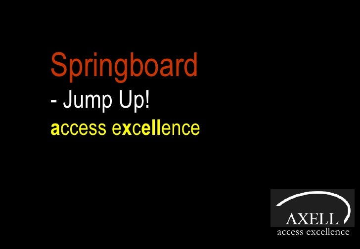 Springboard   - Jump Up! a ccess e x c ell ence access excellence