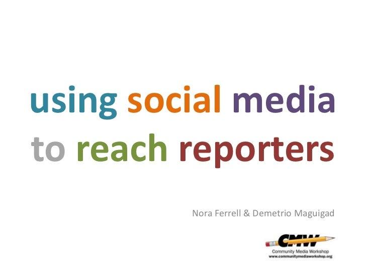 using social mediato reach reporters         Nora Ferrell & Demetrio Maguigad