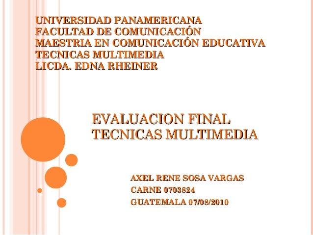 EVALUACION FINALEVALUACION FINAL TECNICAS MULTIMEDIATECNICAS MULTIMEDIA AXEL RENE SOSA VARGASAXEL RENE SOSA VARGAS CARNE 0...