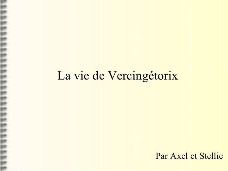 La vie de Vercingétorix Par Axel et Stellie