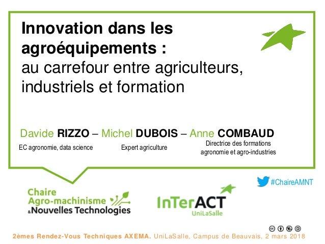 Innovation dans les agroéquipements : au carrefour entre agriculteurs, industriels et formation Davide RIZZO – Michel DUBO...