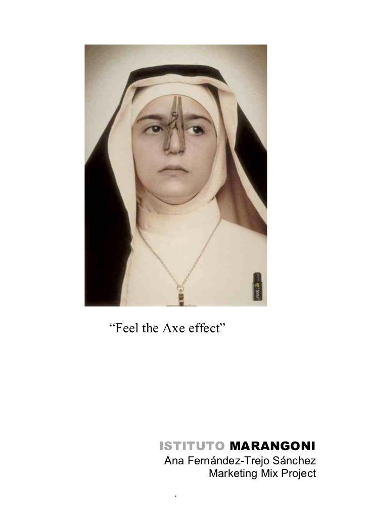 """Feel the Axe effect""         ISTITUTO MARANGONI         Ana Fernández-Trejo Sánchez                 Marketing Mix Project..."