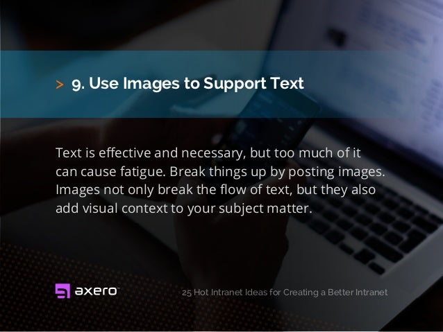 > 9. Use Images to Support Text Text is effective and necessary, but too much of it can cause fatigue. Break things up by ...