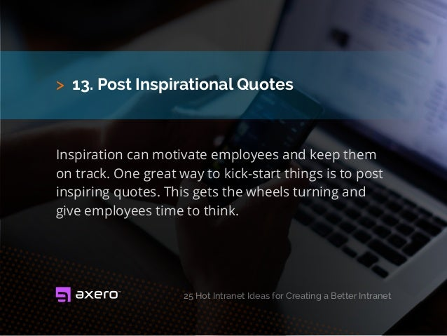 > 13. Post Inspirational Quotes Inspiration can motivate employees and keep them on track. One great way to kick-start thi...