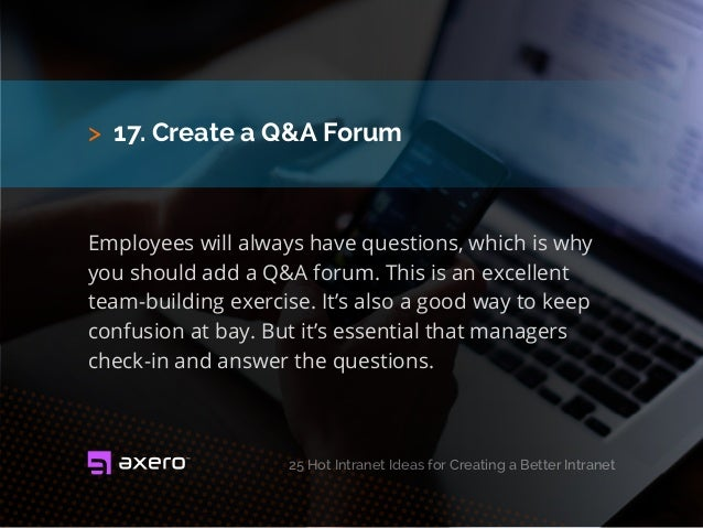 > 17. Create a Q&A Forum Employees will always have questions, which is why you should add a Q&A forum. This is an excelle...