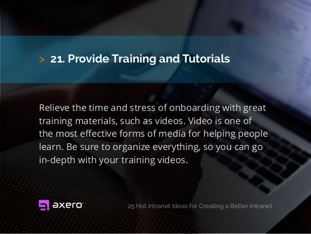 > 21. Provide Training and Tutorials Relieve the time and stress of onboarding with great training materials, such as vide...
