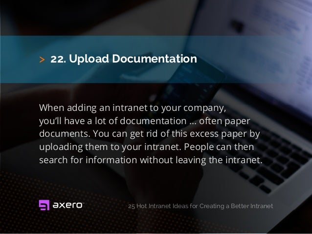 > 22. Upload Documentation When adding an intranet to your company, you'll have a lot of documentation ... often paper doc...