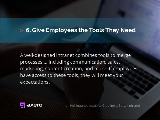 > 6. Give Employees the Tools They Need A well-designed intranet combines tools to merge processes ... including communica...