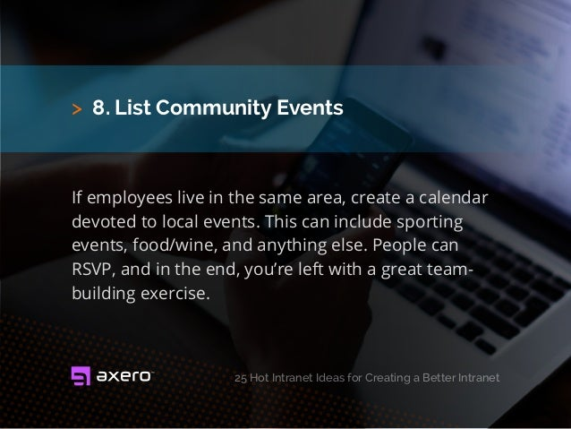 > 8. List Community Events If employees live in the same area, create a calendar devoted to local events. This can include...