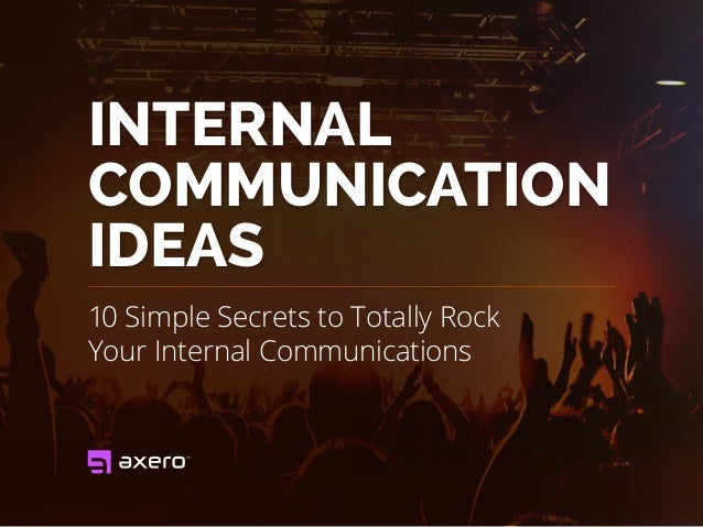 INTERNAL COMMUNICATION IDEAS 10 Simple Secrets to Totally Rock Your Internal Communications