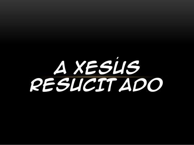 ´  A XESUSRESUCITADO