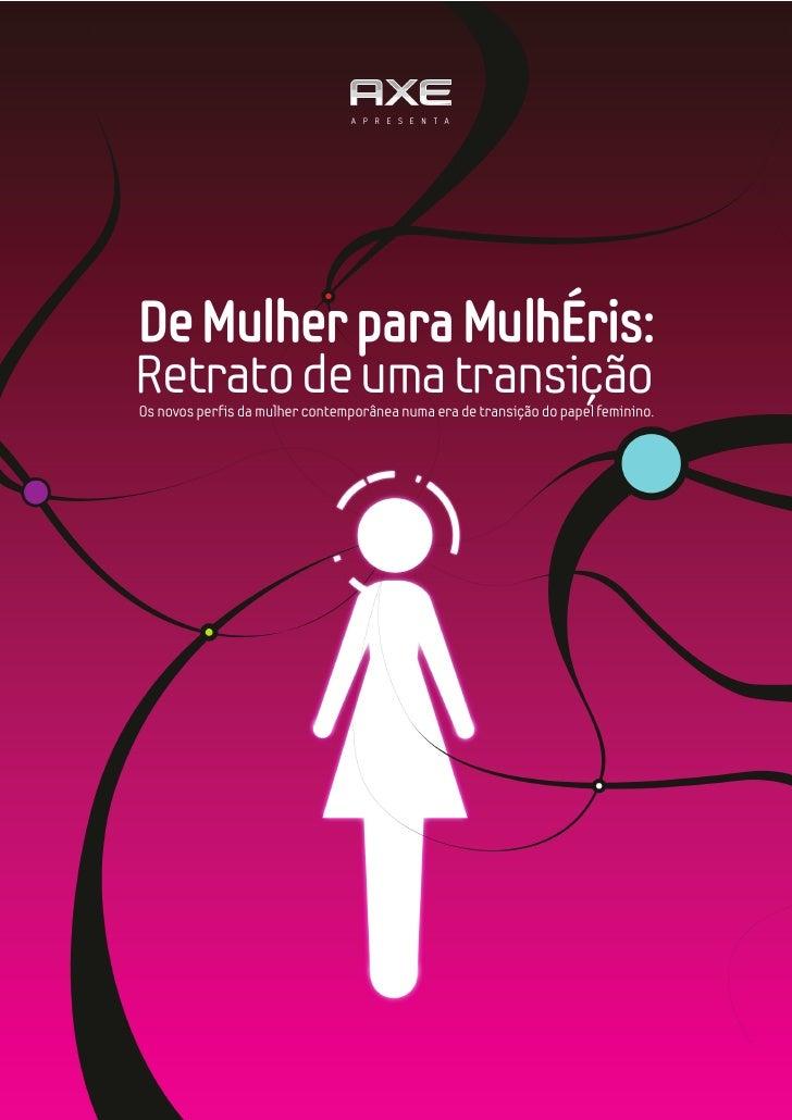 A P R E S E N T A     De Mulher para MulhÉris: Retrato de uma transição Os novos perfis da mulher contemporânea numa era d...