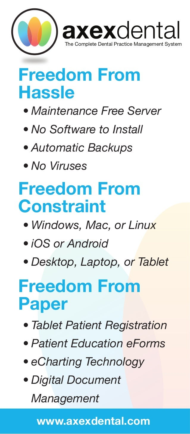 The Complete Dental Practice Management SystemFreedom FromHassleFreedom FromConstraintFreedom FromPaper www.axexdental.com