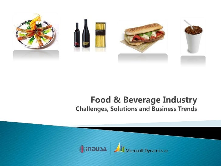 Food & Beverage IndustryChallenges, Solutions and Business Trends<br />