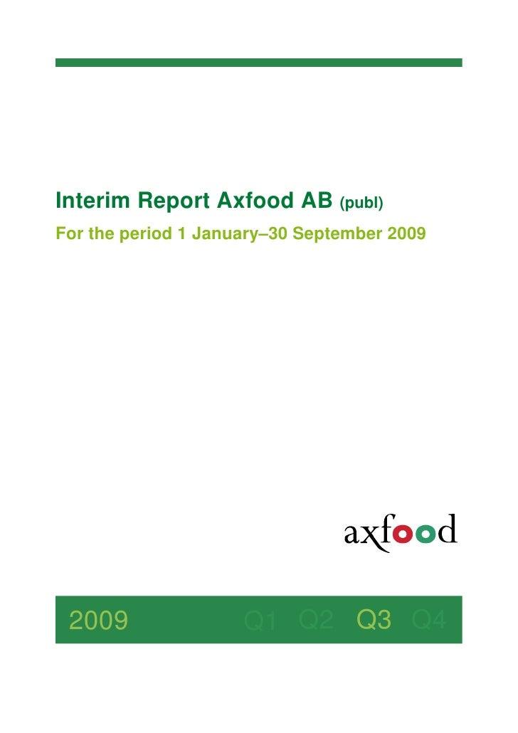 Interim Report Axfood AB (publ) For the period 1 January–30 September 2009      2009                Q1 Q2 Q3 Q4
