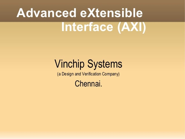 Advanced eXtensible      Interface (AXI)      Vinchip Systems      (a Design and Verification Company)               Chenn...