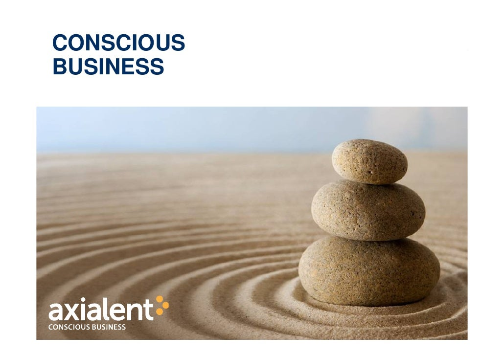 CONSCIOUS     BUSINESS© 2011 Axialent, Inc. All Rights Reserved.   |1